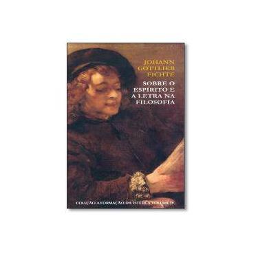 Sobre o Espírito e a Letra na Filosofia - Johann Gottlieb Fichte - 9788577322367
