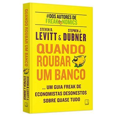 Quando Roubar Um Banco - Dubner, Stephen J.; Levitt, Steven D. - 9788501078834