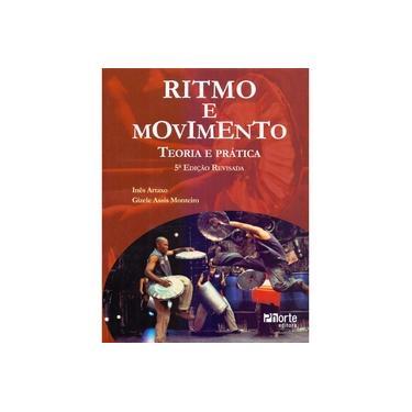 Ritmo e Movimento: Teoria e Prática - Gizele Assis Monteiro, Ines Artaxo - 9788576553755