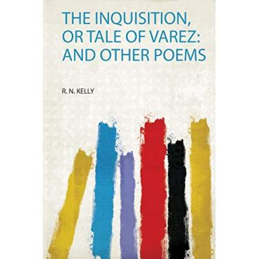 The Inquisition, or Tale of Varez: and Other Poems
