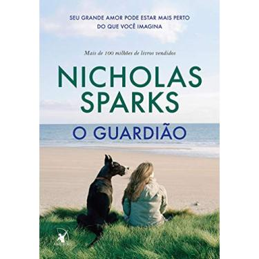 Guardião, O: Seu Grande Amor Pode Estar Mais Eerto do que Você Imagina - Capa Nova - Nicholas Sparks - 9788580416121