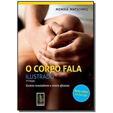 O Corpo Fala - Ilustrado - Matschnig, Monika - 9788532645975