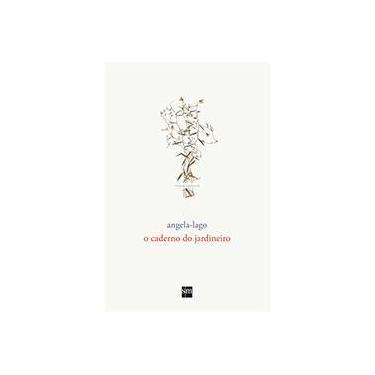 O Caderno do Jardineiro - Angela Lago - 9788541812474