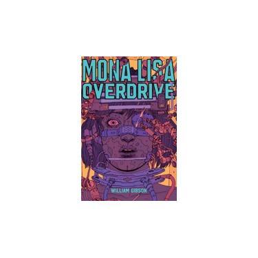 Monalisa Overdrive - 2ª Ed. 2017 - Gibson, William - 9788576573029