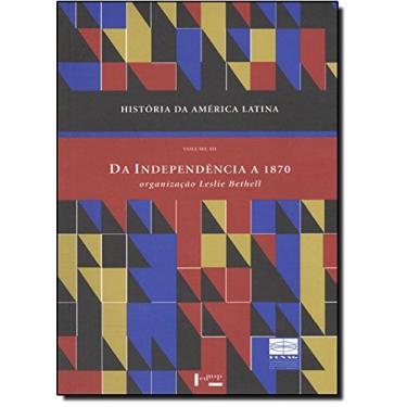História da América Latina. Da Independência a 1870 - Volume III - Leslie Bethell - 9788531405877