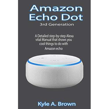 Imagem de Amazon Echo Dot 3rd Generation: A Detailed step-by-step Alexa vital Manual that shows you cool things to do with Amazon echo
