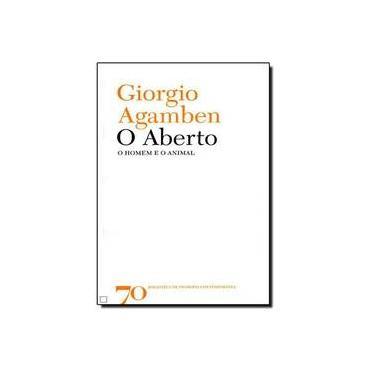 O Aberto: o Homem e o Animal - Giorgio Agamben - 9789724416892