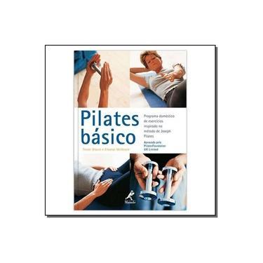 Pilates Básico - Programa Doméstico de Exercícios Inspirado no Método de Joseph Pilates - Blount, Trevor; Mckenzie, Eleanor - 9788520425541