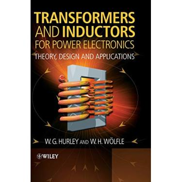 Transformers and Inductors for Power Electronics: Theory, Design and Applications - W. G. Hurley - 9781119950578