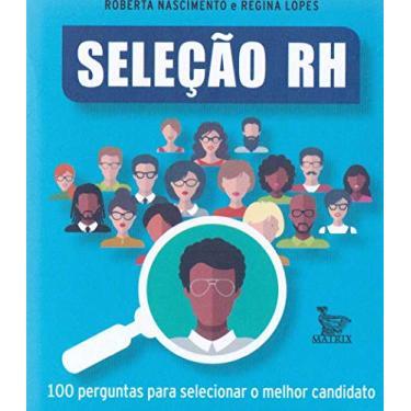 Seleção Rh - 100 Perguntas Para Selecionar o Melhor Candidato - Lopes, Regina; Nascimento, Roberta - 9788582302637
