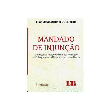 Mandado de Injunção - da Inconstitucionalidade Por Omissão - 3ª Ed. 2014 - Oliveira, Francisco Antonio De - 9788536130965