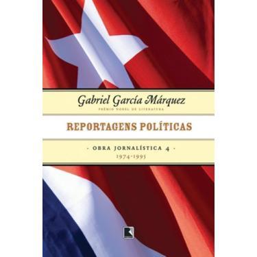 Reportagens Políticas (1974-1995) - Obra Jornalística - Volume 4 - Márquez, Gabriel García - 9788501070432