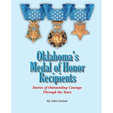 Oklahoma's Medal of Honor Recipients: Stories of Outstanding Courage Through the Years: 1