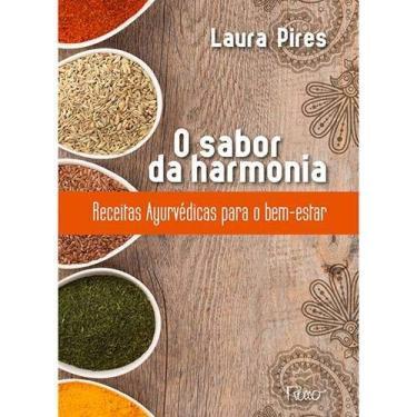 O Sabor Da Harmonia. Receitas Ayurvédicas Para O Bem Estar - Laura Pires - 9788532528674