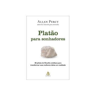 Platão Para Sonhadores. 80 Pílulas de Filosofia Cotidiana Para Transformar Suas Melhores Ideias em Realidade - Allan Percy - 9788543103945