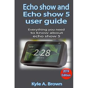 Echo show and Echo show 5 user guide: Everything you need to know about Echo show and echo show 5