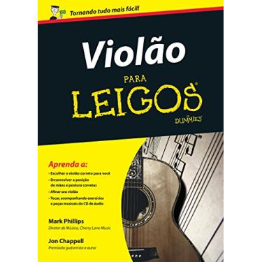 Violão Para Leigos - CD de Áudio Incluso - Chappell, Jon; Phillips, Mark - 9788576086055