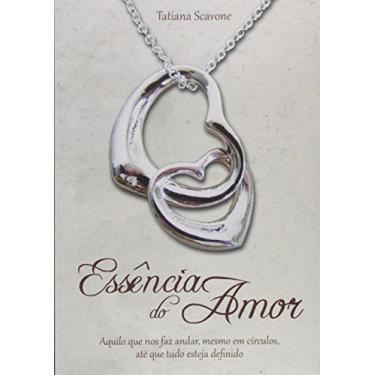Essência do Amor - Tatiana Scavone - 9788591589005