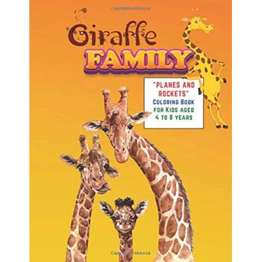 "Giraffe Family: ""PLANES and ROCKETS"" Coloring Book, Activity Book for Kids, Aged 4 to 8 Years, Large 8.5 x 11 inches, Beautiful, Cute Pictures, Keep Improve Pencil Grip, Help Relax, Soft Cover"