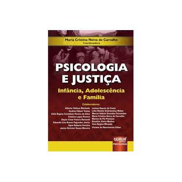 Psicologia e Justiça: Infância, Adolescência e Família - Maria Cristina Neiva De Carvalho - 9788536239040