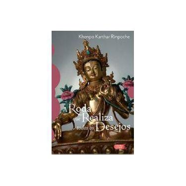 A Roda Que Realiza Todos Os Desejos - A Prática De Tara Branca - Rinpoche, Khenpo Karthar - 9788566864410