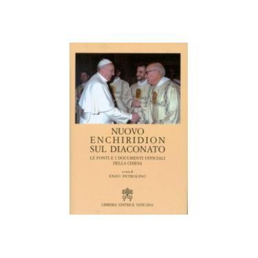 Nuovo Enchiridion Sul Diaconato. Le Fonti E I Documenti Ufficiali Della Chiesa