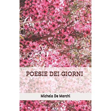 Poesie Dei Giorni: Raccolta di poesie in rime distratte dei giorni speciali, della vita e dell'amore
