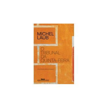 O Tribunal Da Quinta-Feira - Michel Laub; - 9788535928327