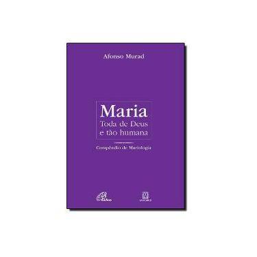 Maria, Toda de Deus e Tão Humana - Coleção Peregrina na Fé - Afonso Murad - 9788535631364