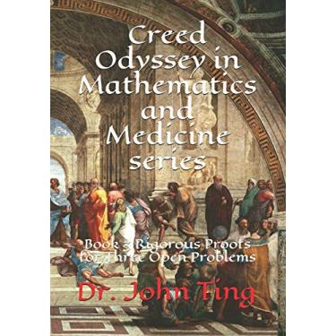Creed Odyssey in Mathematics and Medicine series: Book 3 Rigorous Proofs for Three Open Problems