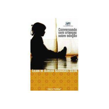 Conversando Com Criancas Sobre Adocao - Lilian De Almeida Guimaraes - 9788573966091