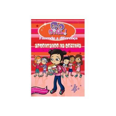 Go Girl! Fazendo a Diferença - Vol. 4 - Aprontando Na Cozinha - Kalkipsakis, Thalia - 9788576768678