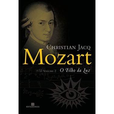Mozart Vol. 2 - O Filho da Luz - Jacq, Christian - 9788528613582