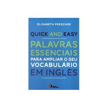Quick and Easy. Palavras Essenciais Para Ampliar o Seu Vocabulário em Inglês - Volume 1 - Elisabeth Prescher - 9788578441883