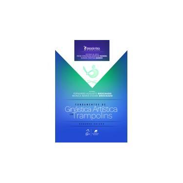 Fundamentos de Ginástica Artística e de Trampolins - Fernando Augusto Brochado - 9788527728713