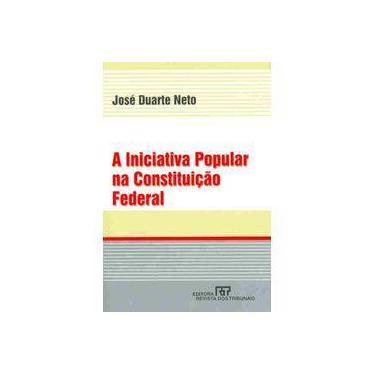 A Iniciativa Popular na Constituição Federal - Neto, José Duarte - 9788520326565