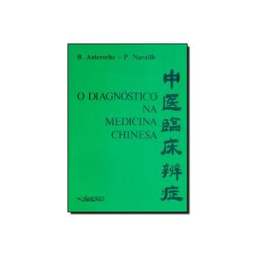 O Diagnostico na Medicina Chinesa - Auteroche, B. - 9788574760704