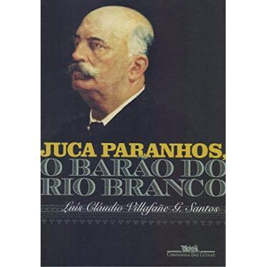 Juca Paranhos, O Barão Do Rio Branco - Santos, Luiz Cláudio - 9788535931525