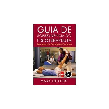 Guia de Sobrevivência do Fisioterapeuta - Manejando Condições Comuns - Dutton, Mark - 9788580551495