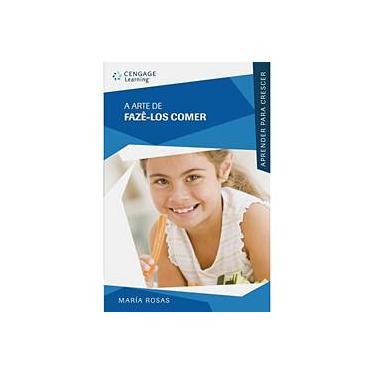 A Arte de Fazê-los Comer - Col. Aprender para Crescer - Rosas, Maria - 9788522107513