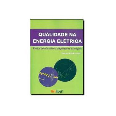 Qualidade Na Energia Elétrica. Efeitos Dos Distúrbios, Diagnósticos E Soluções - Capa Comum - 9788588098770