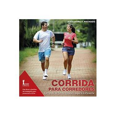 Corrida Para Corredores - Correndo de Forma Simples , Segura e Eficiente - F. Machado, Alexandre - 9788527412469
