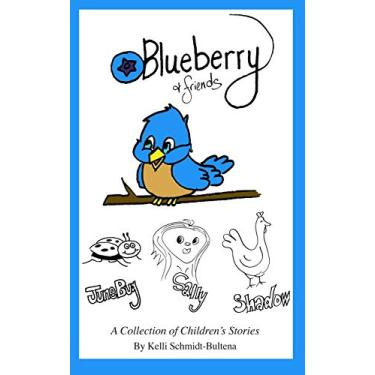 Blueberry & Friends: Blueberry & Friends: A Collection of Children's Stories