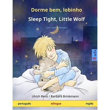 Dorme bem, lobinho - Sleep Tight, Little Wolf (português - inglês): Livro infantil bilingue
