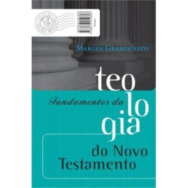 Fundamentos da Teologia do Novo Testamento - Marcos Mendes Granconato - 9788573259698