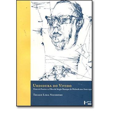 Urdidura do Vivido - Visão do Paraíso e a Obra de Sérgio Buarque de Holanda nos Anos 1950 - Nicodemo, Thiago Lima - 9788531410819
