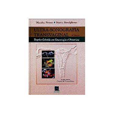 Ultra-sonografia Transvaginal - Doppler Colorido em Ginecologia e Obstetrícia - Perrot, Nicolas; Boudghene, Frank - 9788573096347