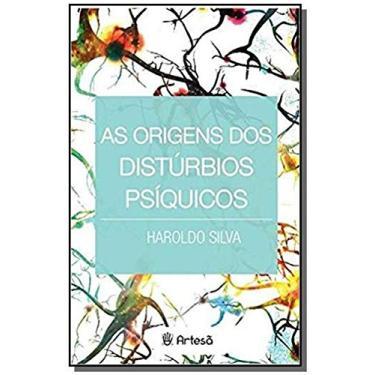 Origens dos Distúrbios Psíquicos - Silva Haroldo - 9788588009875