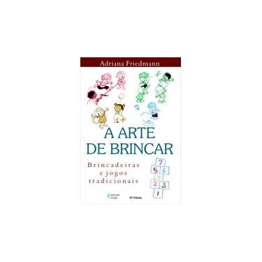 A Arte de Brincar - Friedman, Adriana - 9788532629272