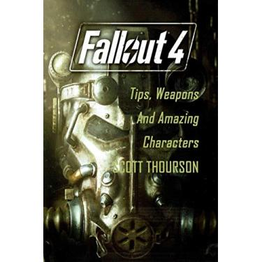 Fallout 4: Tips, Weapons And Amazing Characters
